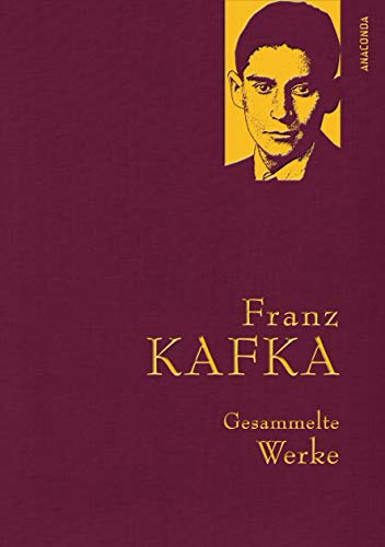 Franz Kafka - Gesammelte Werke (Anaconda Gesammelte Werke, Band 15)