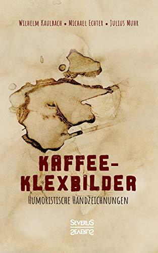 Kaffee- Klexbilder – Humoristische Handzeichnungen: Kunst mit Kaffee