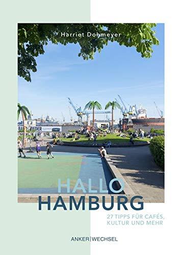 Hallo Hamburg: 27 Tipps für Cafés, Kultur und mehr (Hallo Reiseführer)