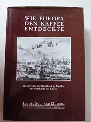 Wie Europa den Kaffee entdeckte. Reiseberichte der Barockzeit als Quellen zur Geschichte des Kaffees