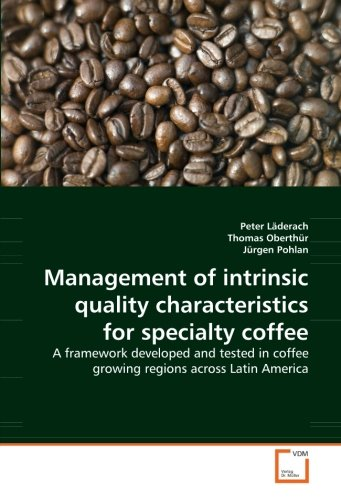 Management of intrinsic quality characteristics for specialty coffee: A framework developed and tested in coffee growing regions across Latin America