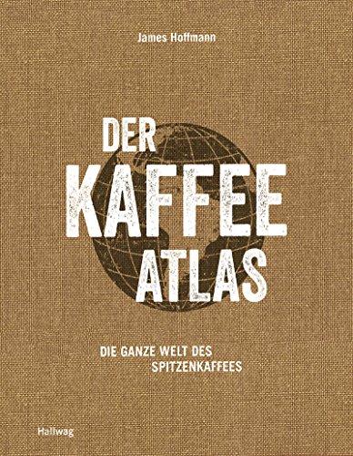 Der Kaffeeatlas: Die ganze Welt des Spitzenkaffees (Hallwag Getränke-Atlanten)